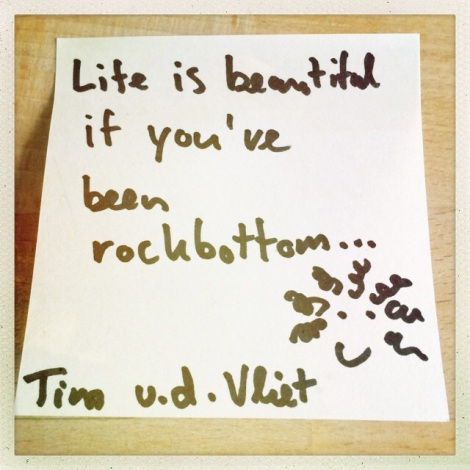 Life is good if you have been rockbottom-2